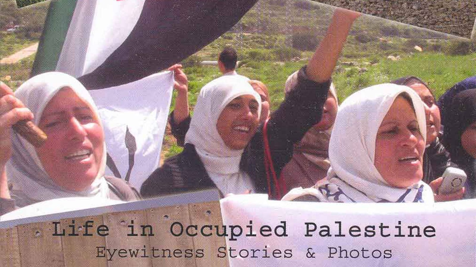 Life in Occupied Palestine - Eyewitness Photos and Stories