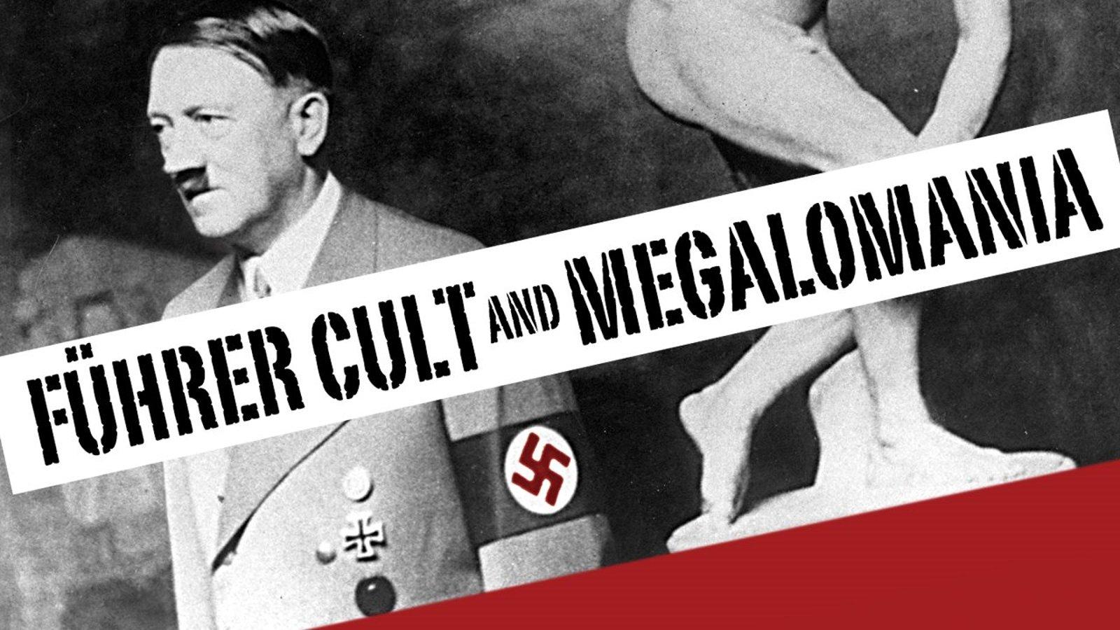 Fuhrer Cult and Megalomania