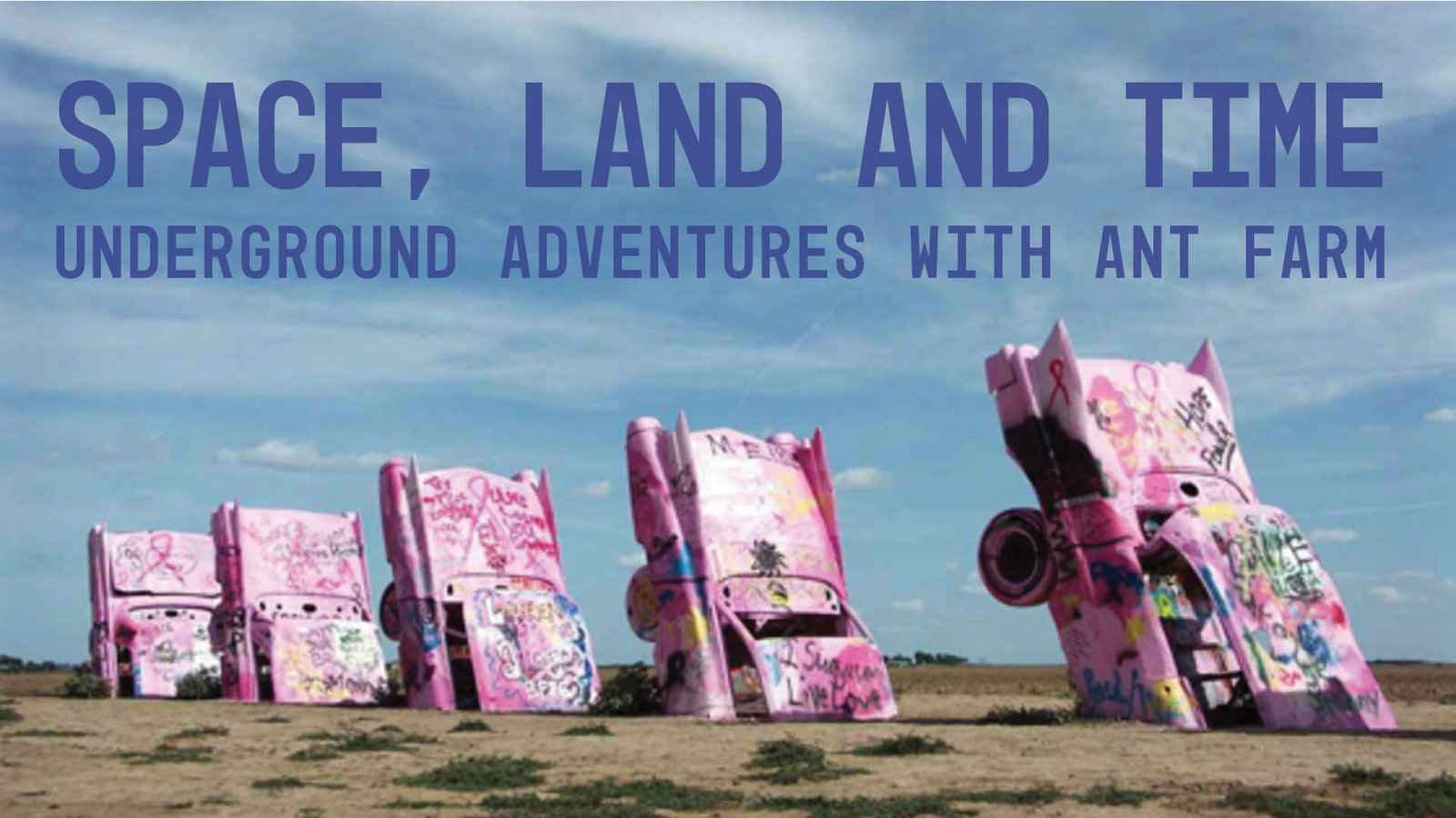 Space, Land and Time - Adventures with the Ant Farm Art Collective