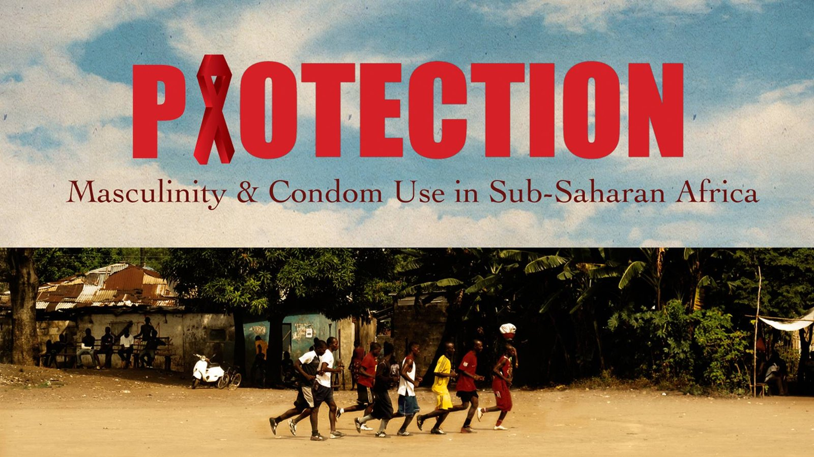 Protection: Masculinity & Condom Use in Sub-Saharan Africa