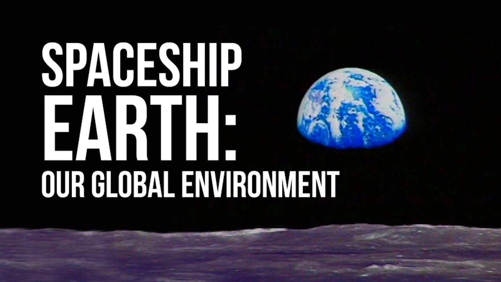 Spaceship Earth - Our Global Environment
