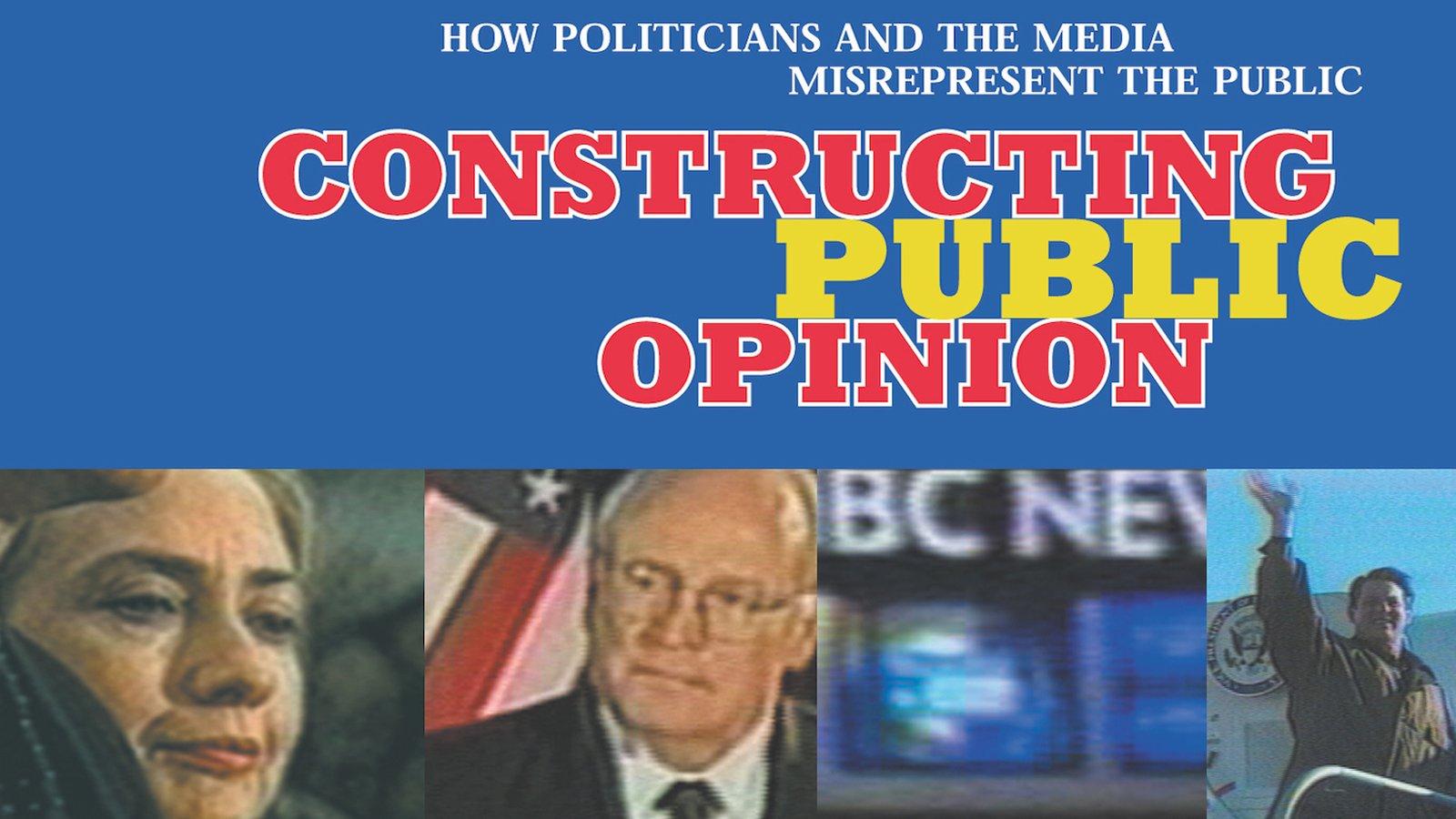 Constructing Public Opinion - How Politicians & the Media Misrepresent the Public