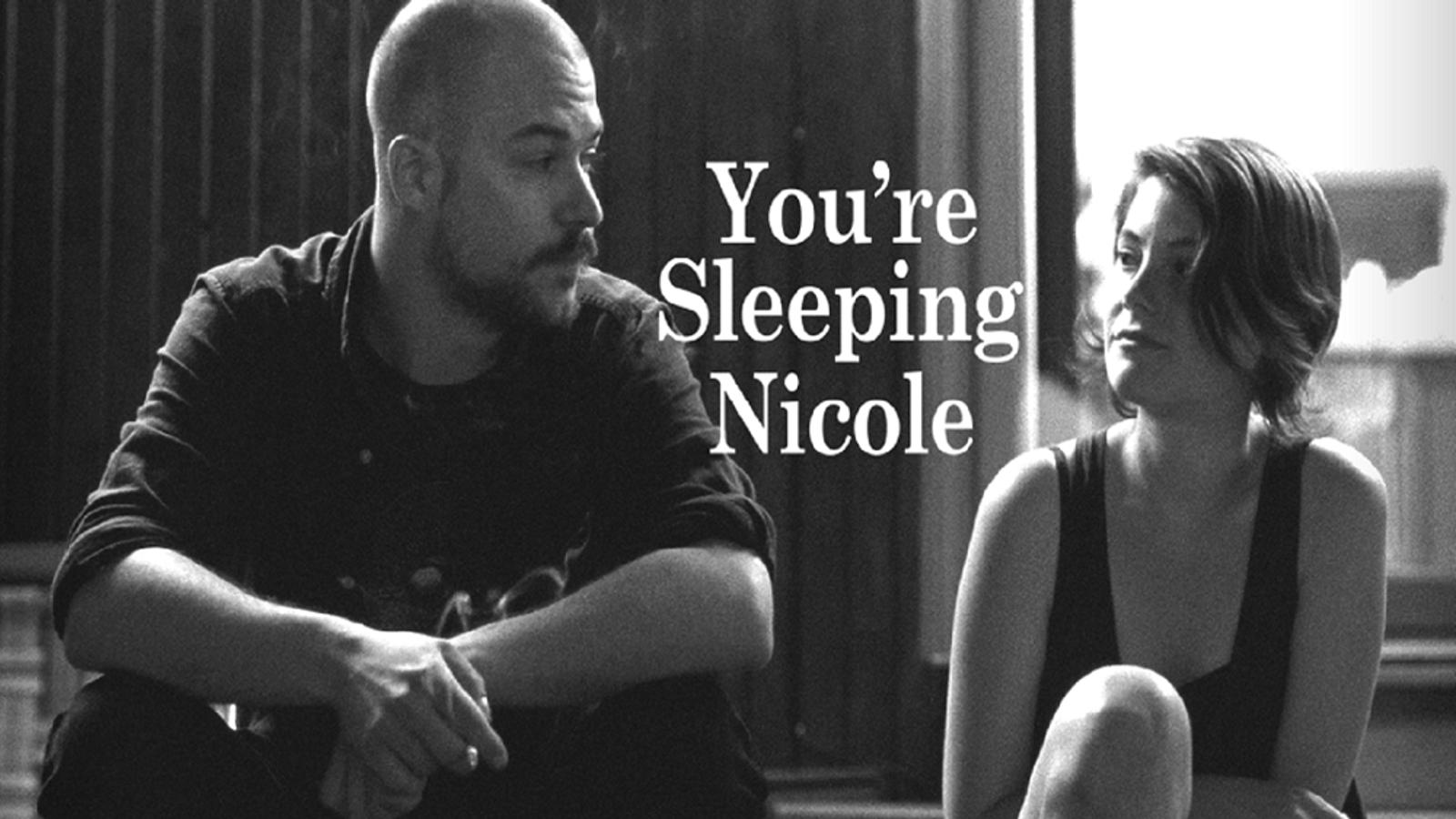 You're Sleeping Nicole - Tu Dors Nicole
