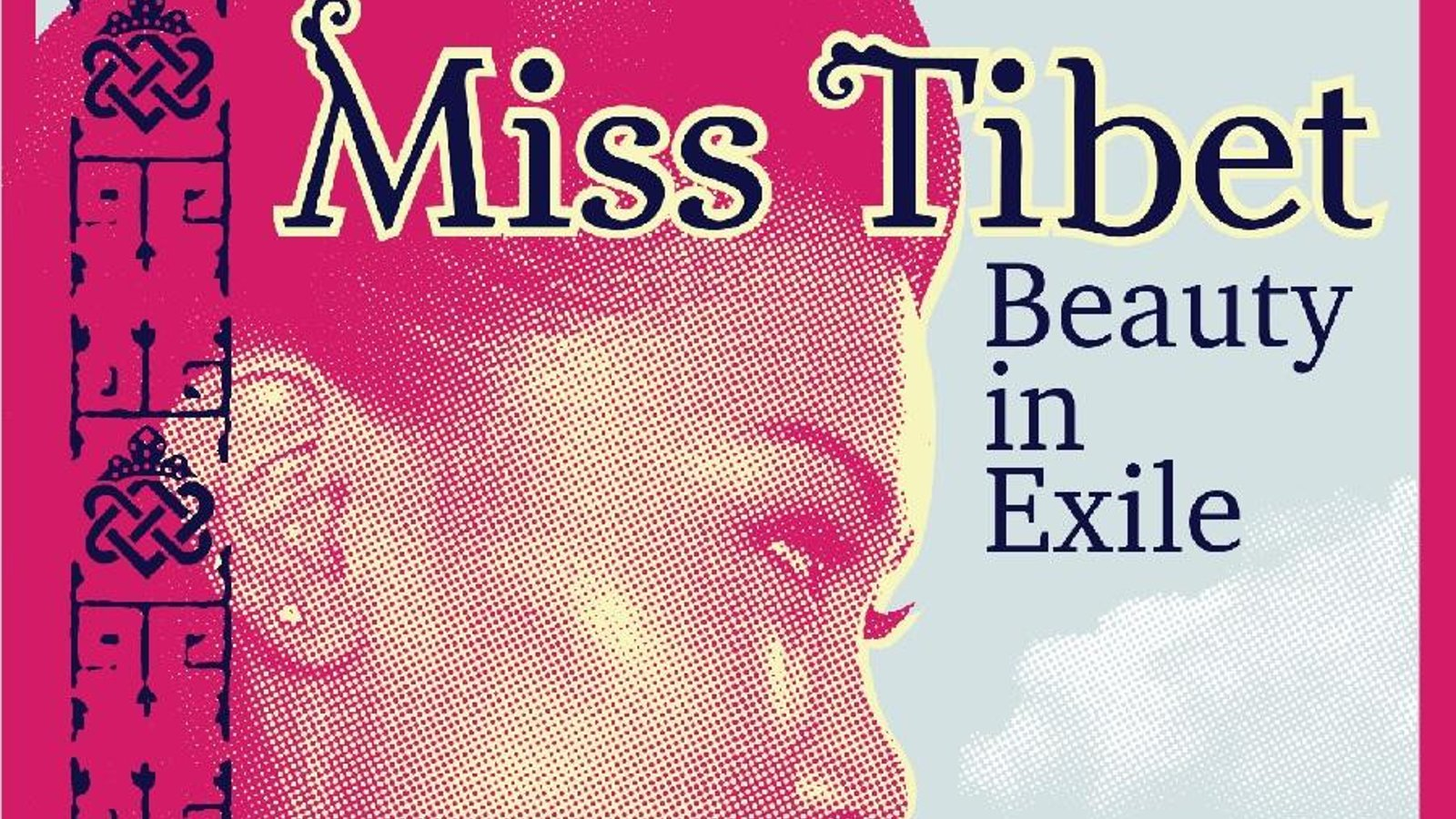 Miss Tibet: Beauty in Exile - A Tibetan TeenagerParticipates in a Western Style Beauty Pageant