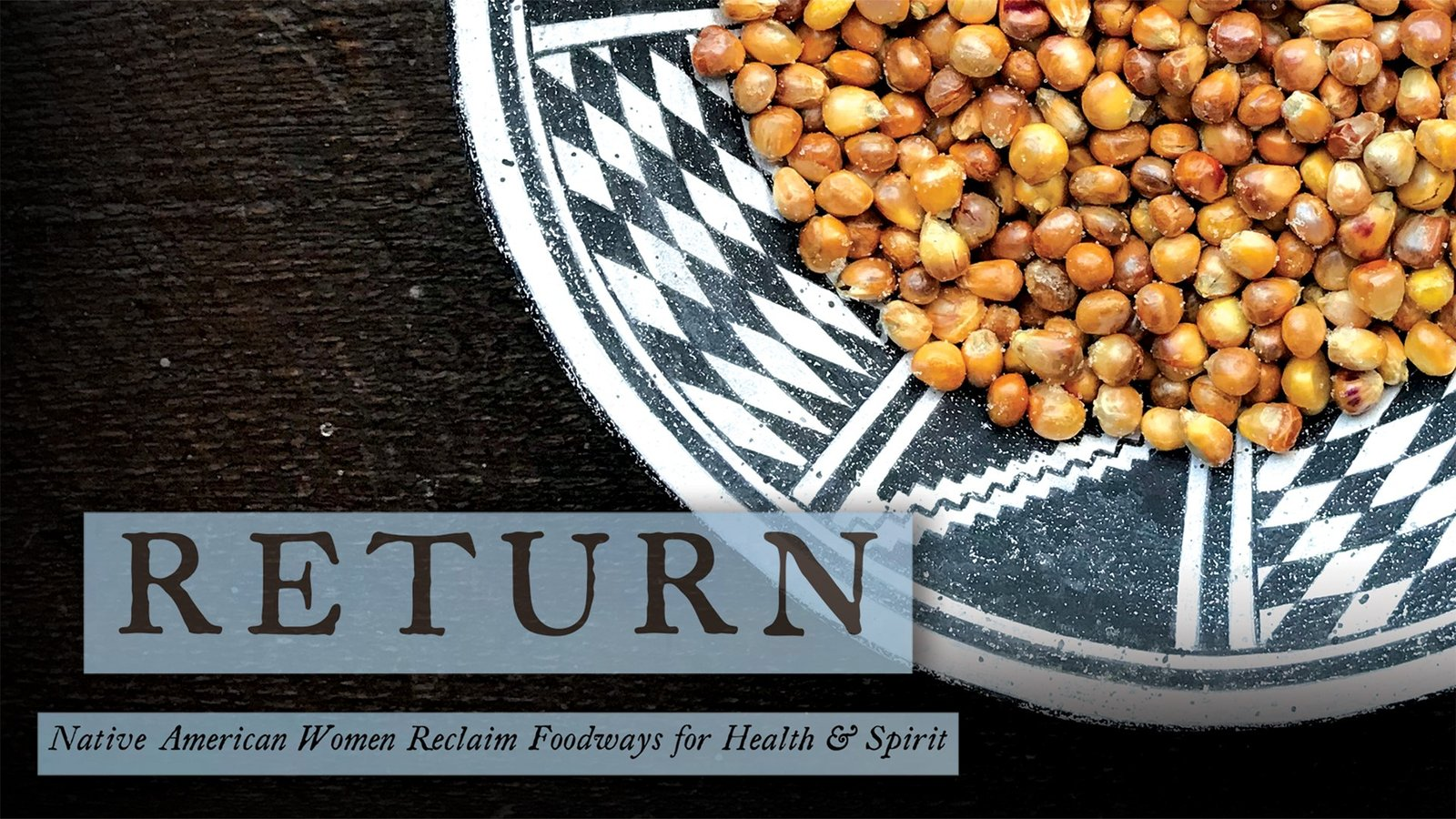 Return: Native American Women Reclaim Foodways for Health & Spirit